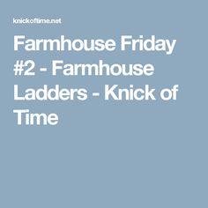 Farmhouse Friday #2 - Farmhouse Ladders - Knick of Time