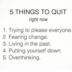 5 THINGS TO QUIT RIGHT NOW...