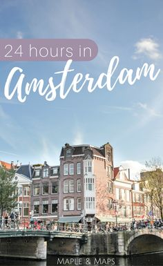 What to do with 24 hours in Amsterdam.