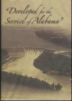 Developed For The Service of Alabama : The Centennial History of the Alabama Power Company, 1906-2006  by Leah Rawls Atkins.
