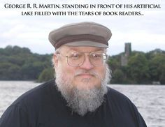 George R.R. Martin and his lake of tears.