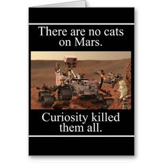 There are No Cats on Mars. Curiosity killed them all Funny Greeting Card