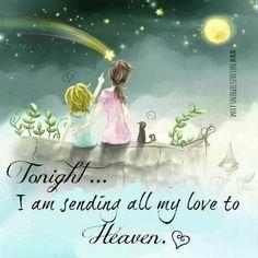 Tonight...I am sending all my love to Heaven. ♥ .