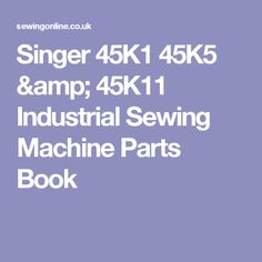 Singer 45K1 45K5 & 45K11 Industrial Sewing Machine Parts Book