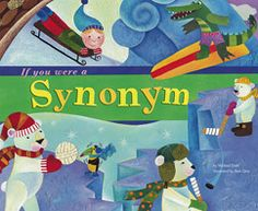 If You Were a Synonym by Michael Dahl. For ages 7-10. If you were a synonym, you would mean the same thing, or almost the same thing, as another word. You could be BIG, HUGE, or GIGANTIC. What else could you be if you were a synonym? #CommonCore