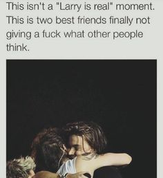 That's so true. I hate how everyone is kinda forcing Larry onto people and its annoying. I don't ship Larry. To me, they are just great friends who are really close.