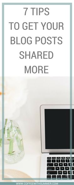 7 Tips To Get Your Blog Posts Shared More   Coffee With Summer