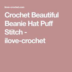 Crochet Beautiful Beanie Hat Puff Stitch - ilove-crochet