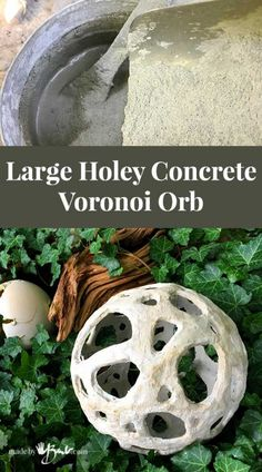 Large Holey Concrete Voronoi Orb - Made By Barb - easy garden sphere Hand-shaped garden sphere DIY made with Rapidset Cementall based on the Voronoi shapes found in nature. Make you own Large Holey Concrete Voronoi Orbs Garden Spheres, Garden Balls, Concrete Bowl, Concrete Art, Concrete Jewelry, Concrete Crafts, Concrete Projects, Outdoor Projects, Diy Projects