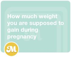 How much weight you are supposed to gain during pregnancy