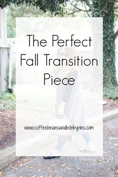 The Perfect Fall Transition Piece | Coffee Beans and Bobby Pins