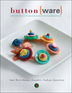 button(ware)  by Amy Barickman 2008 Indigo Junction  Pretty  jewelry in a variety of styles & other embellishments w/buttons