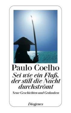 Sei wie ein Fluß, der still die Nacht durchströmt: Geschichten und Gedanken (detebe) von Paulo Coelho http://www.amazon.de/dp/3257237820/ref=cm_sw_r_pi_dp_HMOKwb0KH7YMW