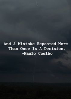 And a mistake repeated more than once is a decision.