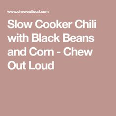 Slow Cooker Chili with Black Beans and Corn - Chew Out Loud