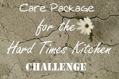 Care Package for the Hard Times Kitchen Challenge from The More With Less Mom Homeless Care Package, Simple Living Blog, Mission Projects, Blessing Bags, Kindness Matters, Natural Parenting, Cooking On A Budget, Quote Board, Hard Times