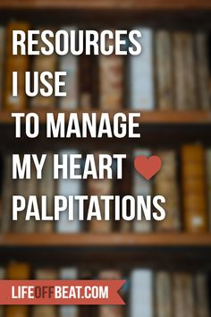 Here are a few things I find helpful to help stop my heart palpitations: http://www.lifeoffbeat.com/resources-i-use-to-help-manage-my-palpitations/