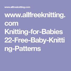 www.allfreeknitting.com Knitting-for-Babies 22-Free-Baby-Knitting-Patterns