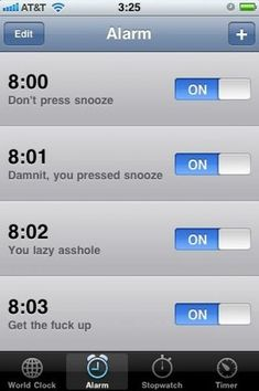 Waking up through tough love. | Community Post: 21 iPhone Alarms That Will Definitely Get You Up
