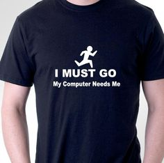 eaa4e9db1 Funny slogan t-shirt. I must go my computer needs me. tee for nerds geeks  gamers. Men's or Women's Styles