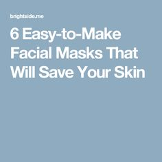 6Easy-to-Make Facial Masks That Will Save Your Skin