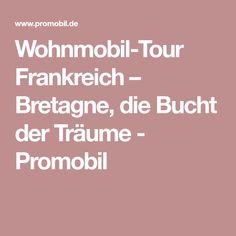 Wohnmobil-Tour Frankreich – Bretagne, die Bucht der Träume - Promobil Caravan, Diy Camping, Road Trip, Camper, Berlin, Travel, Outdoor, Normandie, Holiday Destinations