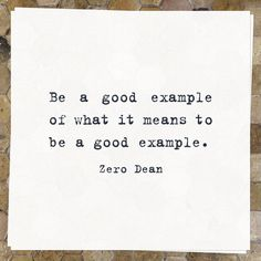 Be a good example of what it means to be a good example.  #zerosophy