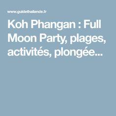 Koh Phangan : Full Moon Party, plages, activités, plongée...