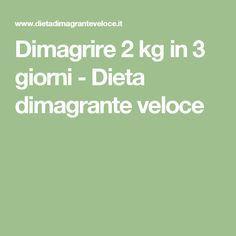 Dimagrire 2 kg in 3 giorni - Dieta dimagrante veloce