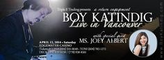 « Boy Katindig Live in Vancouver with Ms. Joey Albert » April.12,2014 Sat @ Edgewater Casino »