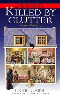 Killed by Clutter (2007) (The fourth book in the Domestic Bliss Mysteries series) A novel by Leslie Caine