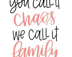 Mount it in a frame or pin it to your wall for some fun wall art paying tribute to the chaos of your family! 😁 Hand written in a brush calligraphy font, this print will add the fun pop youre looking for in any room!  This listing is for 2 Digital JPEG files of my hand lettering of the phrase You Call it Chaos, We Call it Family pictured above. (One in each color)   Things to Note: - This purchase includes 2 versions of the print. One with a coral and black lettering. And one with black…