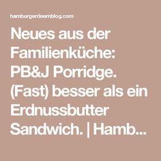 Neues aus der Familienküche: PB&J Porridge. (Fast) besser als ein Erdnussbutter Sandwich. | Hamburger Deern ---