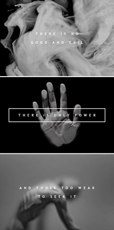 """""""There is no good and evil, there is only power, and those too weak to seek it."""" -Harry Potter and the Sorcerer's Stone"""