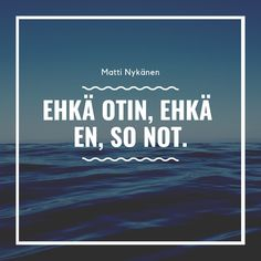 The World's Greatest, Finland, Cool Words, Lol, Thoughts, Sayings, Memes, Quotes, Attitude