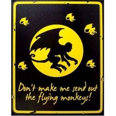Don't Make Me Send Out the Flying Monkeys