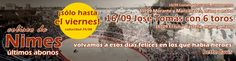 ¡Hoy, últimos abonos para Nîmes!¡Mañana ya será tarde! ¿Los quieres?¡Llámanos al 91.123.10.32 o escríbenos por what sapp al 657.468.973! ¡NO van a salir a la venta entradas sueltas! http://www.toroticket.com/103-entradas-toros-nimes-francia