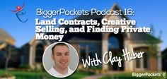 BP Podcast 016: Land Contracts, Creative Selling, and Finding Private Money with Clay Huber