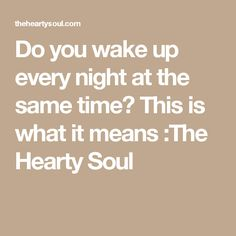 Do you wake up every night at the same time? This is what it means :The Hearty Soul