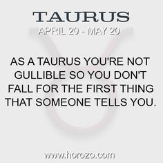 Fact about Taurus: As a Taurus you're not gullible so you don't fall for the first thing that someone tells you. #taurus, #taurusfact, #zodiac. More info here: www.horozo.com