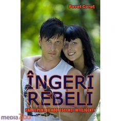 Ingeri Rebeli - Pavel Corut   -> Carte care schimba vieti.