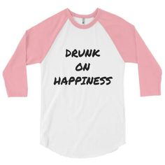 Have you ever been drunk on happiness? Celebrate the riveting sensationwith this comfortable t-shirt.   Poly-cot blend (50% Combed Cotton, 50% Polyester)   Ability to stand up to a washing machine and maintain size   Design features: Unisex, ribbed neckband, 3/4th raglan sleeves.   Double stitchedfor lightness and durability   Ships within 3-5 days