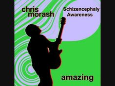 Amazing (Schizencephaly Awareness Song) By Chris Morash