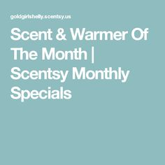 Scent & Warmer Of The Month | Scentsy Monthly Specials