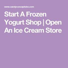 Start A Frozen Yogurt Shop | Open An Ice Cream Store
