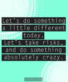 Let's do something a little different today, let's take risks and do something absolutely crazy. Positive Quote poster