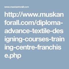 http://www.muskanforall.com/diploma-advance-textile-designing-courses-training-centre-franchise.php
