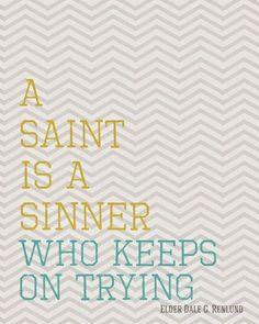 Um santo é um pecador que continua a tentar.