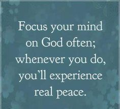 Focus your mind on God often; whenever you do, you'll experience real peace. Bible Verses Quotes, Encouragement Quotes, Faith Quotes, Me Quotes, Scriptures, Great Quotes, Quotes To Live By, Inspirational Quotes, Why Jesus