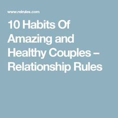 10 Habits Of Amazing and Healthy Couples – Relationship Rules
